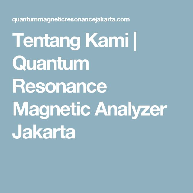 Tentang Kami | Quantum Resonance Magnetic Analyzer Jakarta