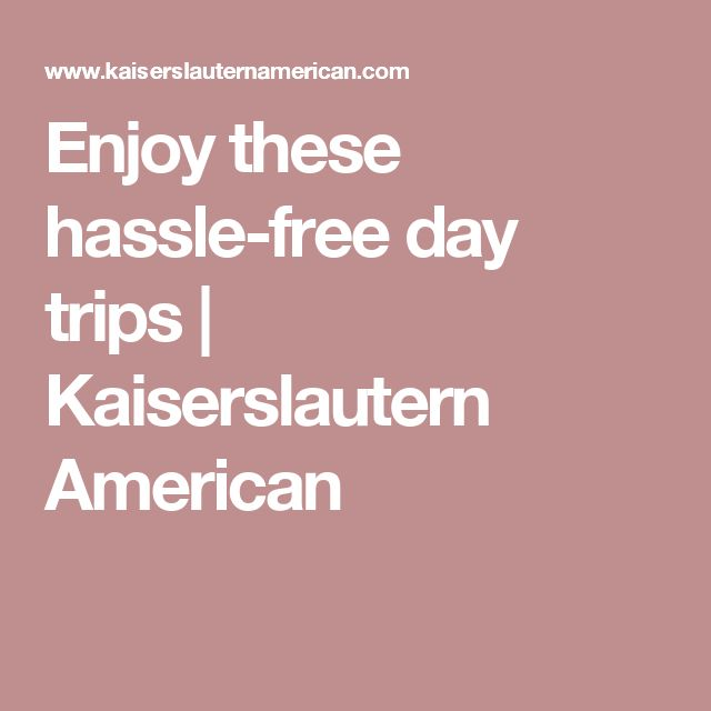 Enjoy these hassle-free day trips | Kaiserslautern American