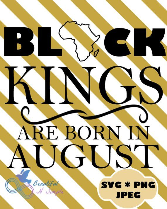 Black Kings Are Born In August Africa Svg Png Jpg File