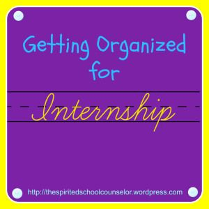 Organization tips for School Counseling Internship http://thespiritedschoolcounselor.wordpress.com http://bit.ly/1isO8PQ