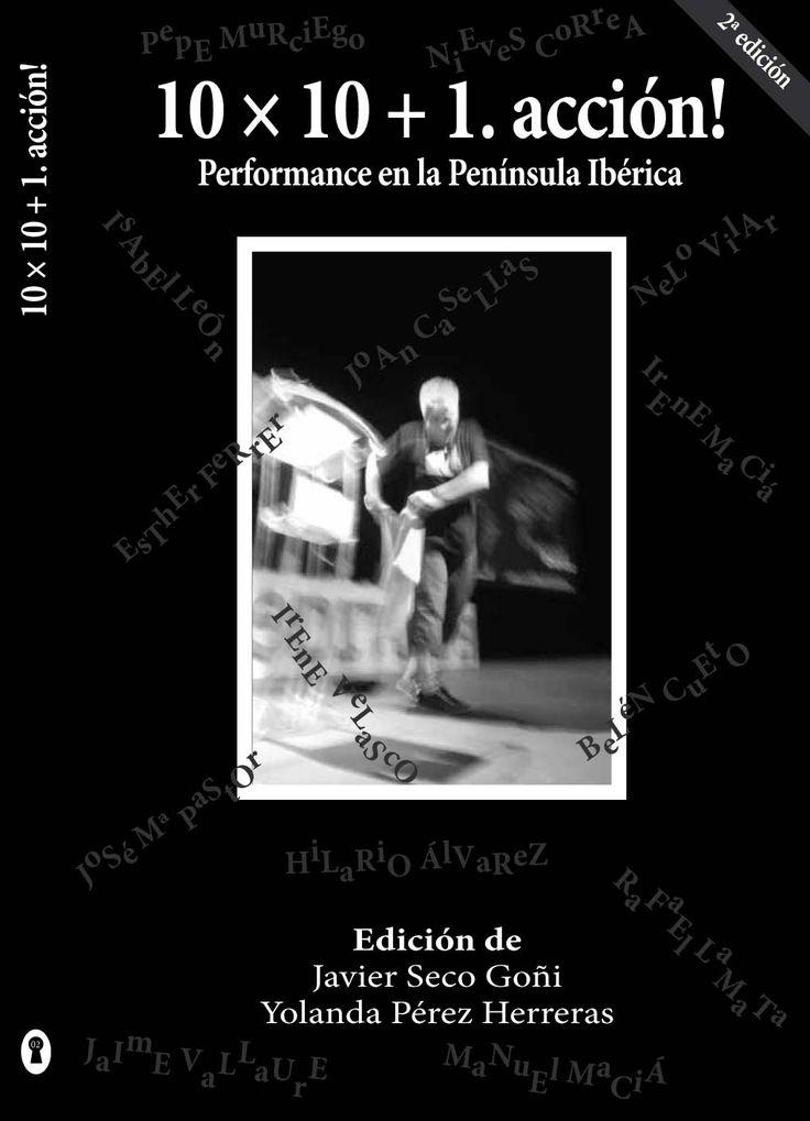 10 x 10 + 1. acción! : performance en la Península Ibérica y territorios de ultramar / presentación, Bartolomé Ferrando ; textos de Isidoro Valcárcel Medina... [et al.] ; edición de Javier Seco Goñi, Yolanda Pérez Herreras