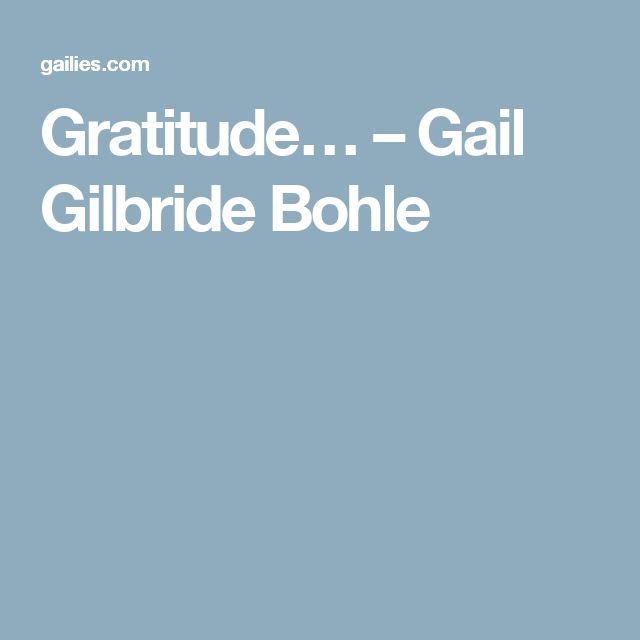 Gratitude… – Gail Gilbride Bohle