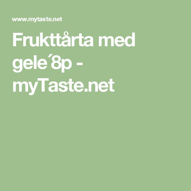 Frukttårta med gele´8p - myTaste.net
