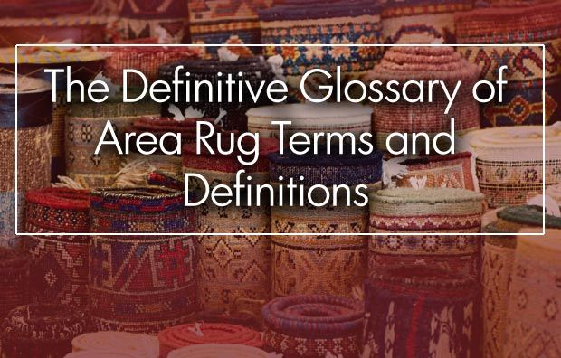 This is the ultimate glossary of terms used not only with area rugs but also with with fabrics and other materials.  Very handy reference tool.