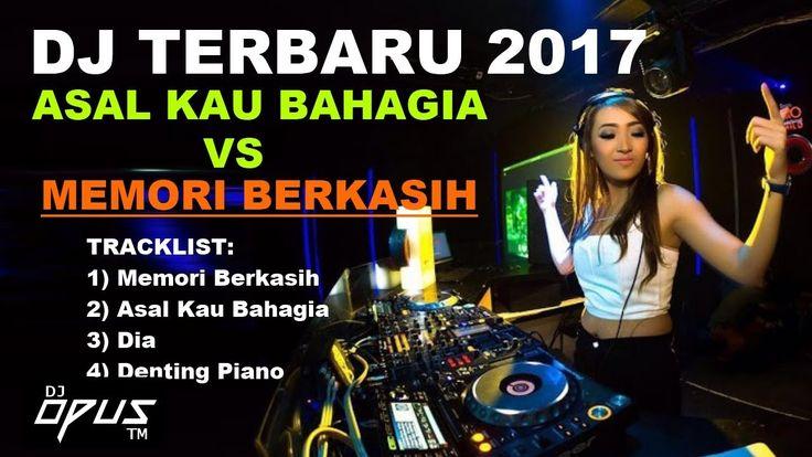 """DJ TERBARU 2017 """"Asal Kau Bahagia Vs Memori Berkasih"""" REMIX PALING ENAK ..."""