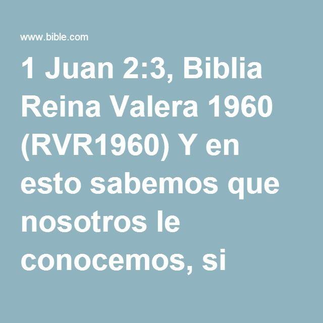 1 Juan 2:3, Biblia Reina Valera 1960 (RVR1960) Y en esto sabemos que nosotros le conocemos, si guardamos sus mandamientos.