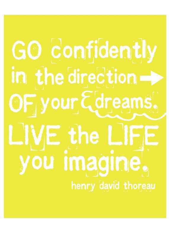 Live the life you imagine.: Life Quotes, Famous Quotes, Dreams Big, Motivation Quotes, Favorite Quotes, Inspiration Quotes, Beautiful Life, Quotes Collection, Henry David Thoreau
