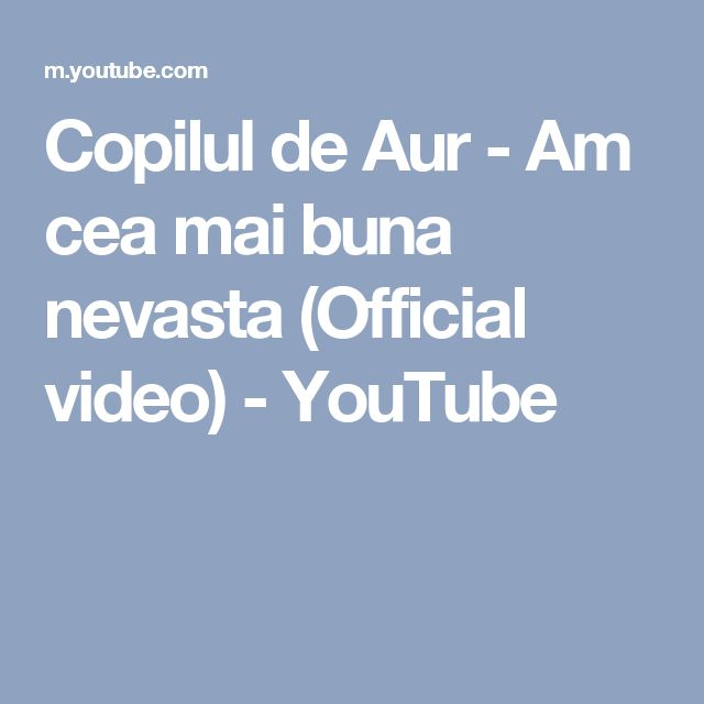 Copilul de Aur - Am cea mai buna nevasta (Official video) - YouTube