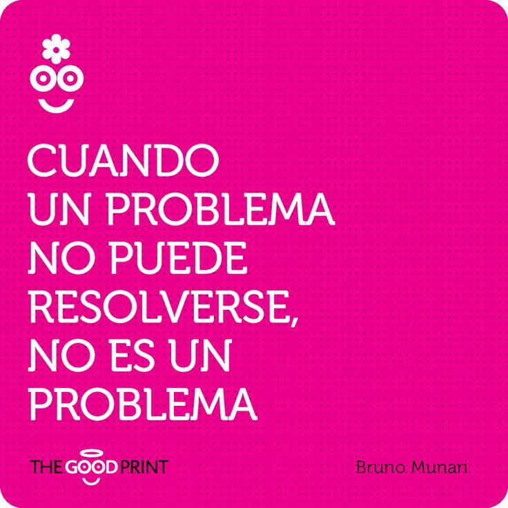 Cuando un problema no puede resolverse, no es un problema. Bruno Munari
