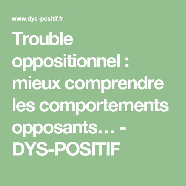 Trouble oppositionnel : mieux comprendre les comportements opposants… - DYS-POSITIF