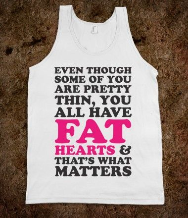 Even though some of you are pretty thin, You all have fat hearts & that's what matters. #FatAmy #PitchPerfect