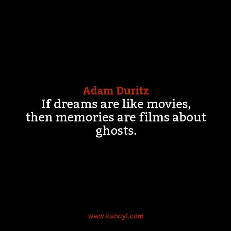 """""""If dreams are like movies, then memories are films about ghosts."""", Adam Duritz"""