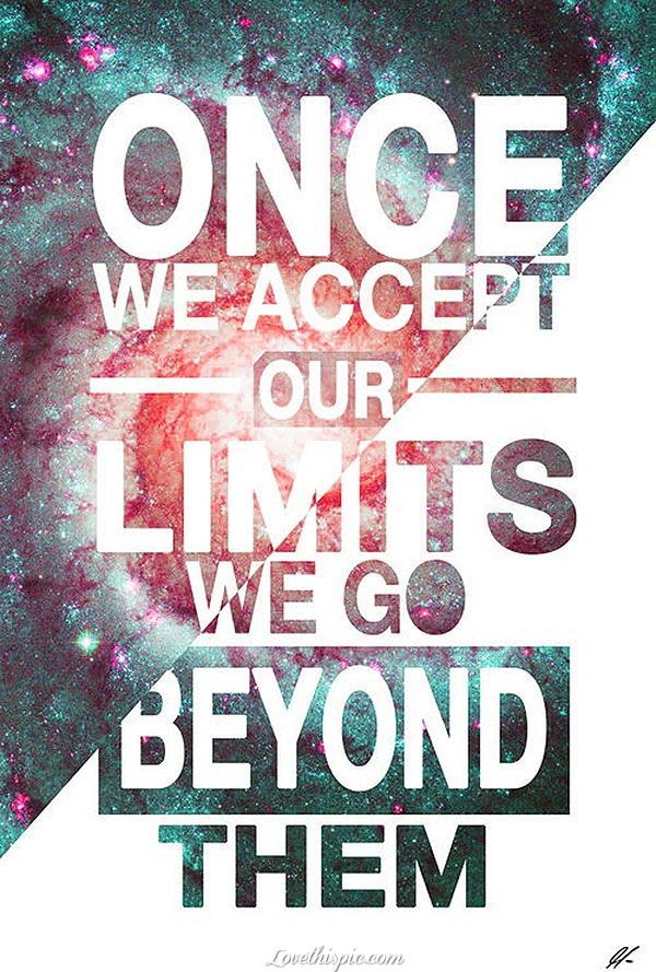 beyond our limits life quotes quotes positive quotes space cool life quote inspirational positive quote