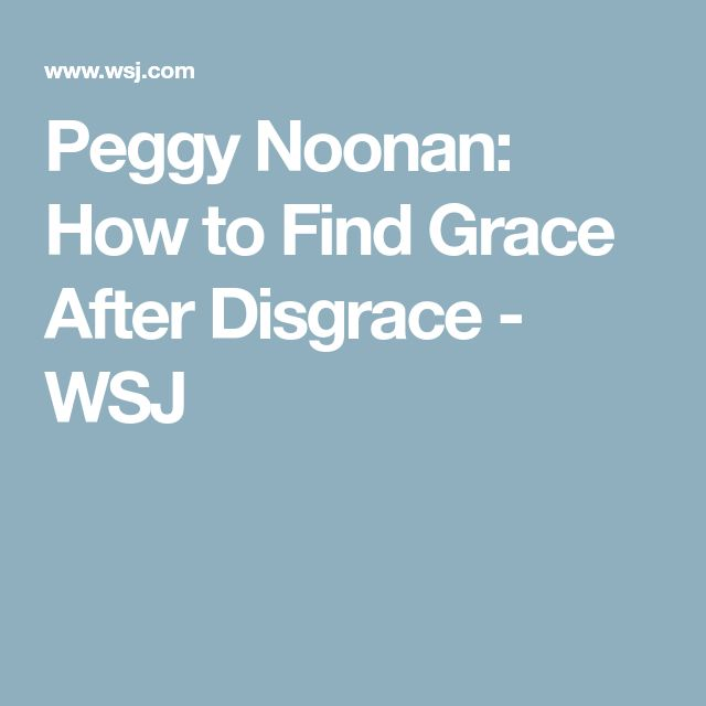 Peggy Noonan: How to Find Grace After Disgrace - WSJ