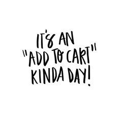 "IT'S AN ""ADD TO CART"" KINDA DAY! #onlineshopping"