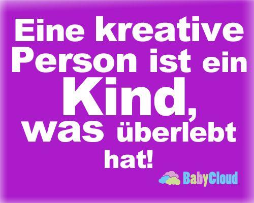 Eine kreative Person ist ein Kind, was überlebt hat. #kinder #familie #rund ums kind #eltern #erziehung #babies #schwangerschaft #meine Tochter #mein Sohn