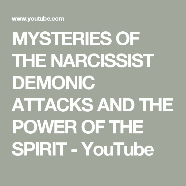 MYSTERIES OF THE NARCISSIST DEMONIC ATTACKS AND THE POWER OF THE SPIRIT - YouTube
