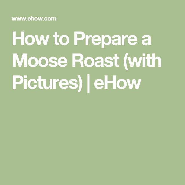 How to Prepare a Moose Roast (with Pictures) | eHow