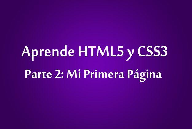 Aprende HTML5 y CSS3 – Parte 2: Mi Primera Página