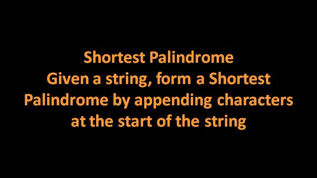 Using a KMP's preprocessing find out shortest palindrome. The algorithm is explained with the help of examples and animations. Java code is provided in Code Snippet Section.