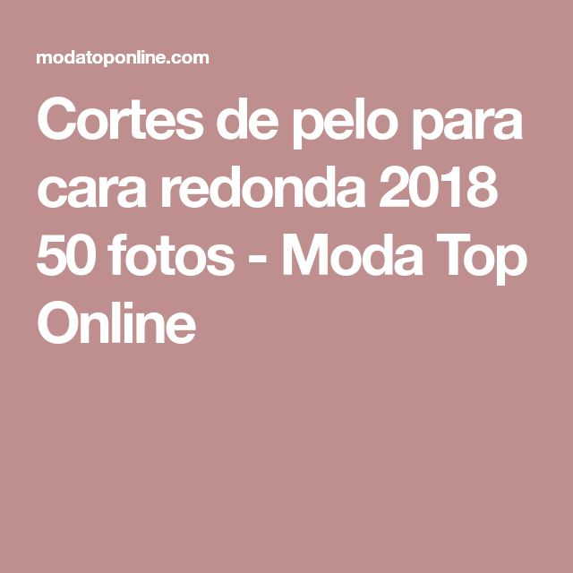 Cortes de pelo para cara redonda 2018 50 fotos - Moda Top Online