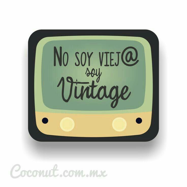 No soy vieja soy vintage