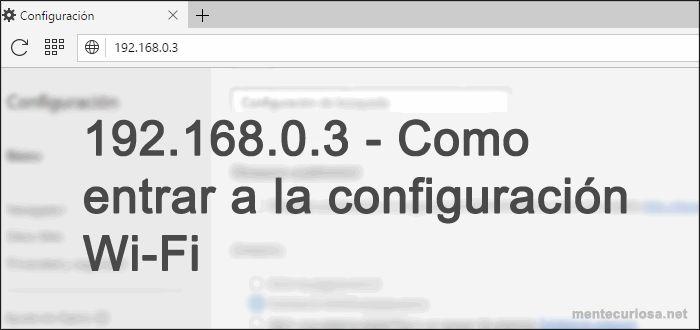 192 168 0 3 - Como entrar a la configuración Wi-Fi | Router | módem