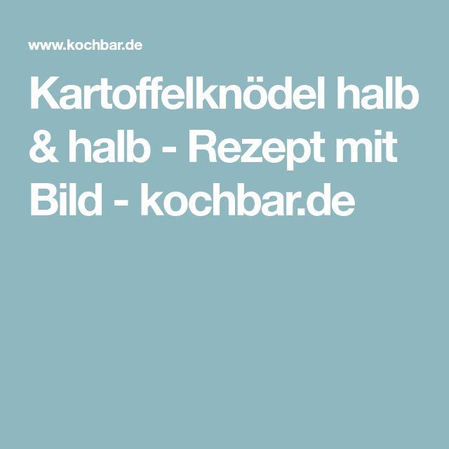 Kartoffelknödel halb & halb - Rezept mit Bild - kochbar.de