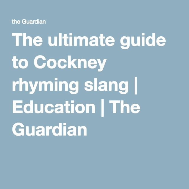 The ultimate guide to Cockney rhyming slang | Education | The Guardian