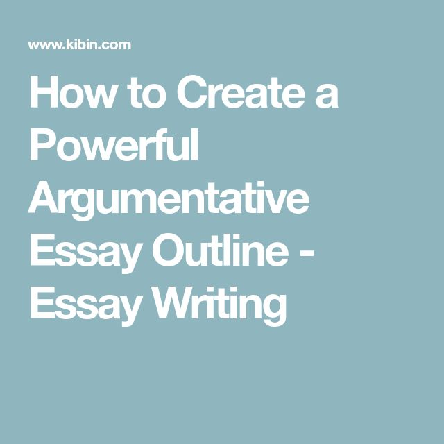 the best argumentative essay outline ideas  how to create a powerful argumentative essay outline essay writing
