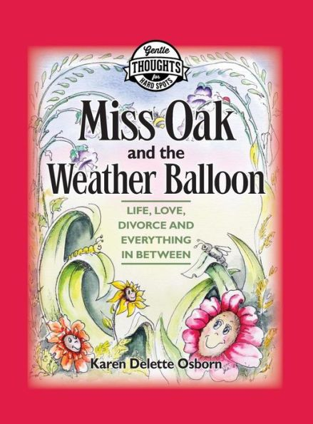 Miss Oak and the Weather Balloon: Life, Love, Divorce and Everything In Between