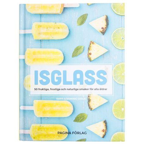 Bok ISGLASS - 50 fruktiga, frostiga och naturliga smaker för alla åldrar. Karis & Dominic Gesua. En härlig bok med 50 recept på fruktiga och läskande isglassar.