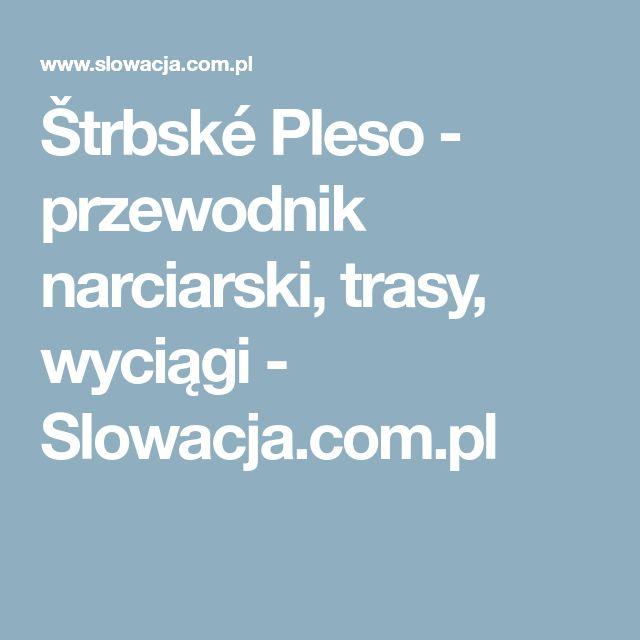 Štrbské Pleso - przewodnik narciarski, trasy, wyciągi - Slowacja.com.pl