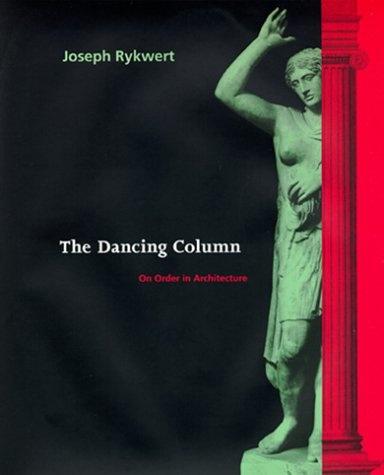 Bestseller Books Online The Dancing Column: On Order in Architecture Joseph Rykwert $39.53 - http://www.ebooknetworking.net/books_detail-0262681013.html