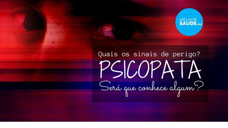 Psicopata como reconhecer os sinais de perigo? Podemos viver com um sem saber? Como distinguir de um sociopata? Há tratamento?…