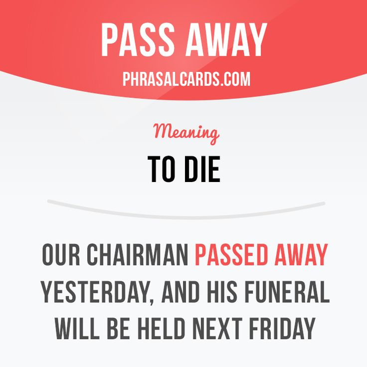 """Pass away"" means ""to die"". Example: Our chairman passed away yesterday, and his funeral will be held next Friday. Get our apps for learning English: learzing.com"