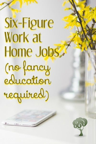 5 Six Figure Work At Home Jobs No Fancy Education Needed Making Money
