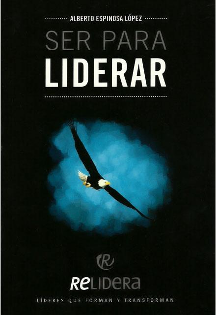 Autor: Alberto Espinosa López Editorial: RELIDERA Edición: Primera, mayo 2011 - http://www.librosyeditores.com/tiendalemoine/emprendimiento-liderazgo/10-ser-para-liderar.html - Editores y distribuidores.