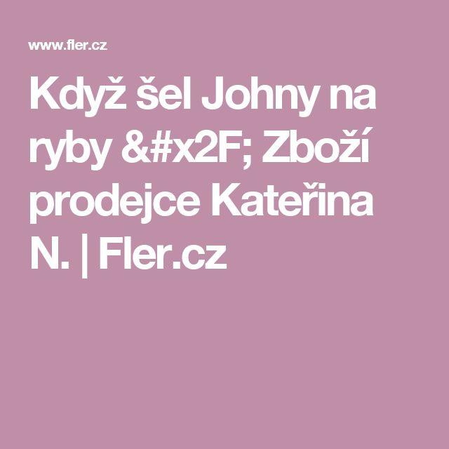 Když šel Johny na ryby  / Zboží prodejce Kateřina N.   Fler.cz