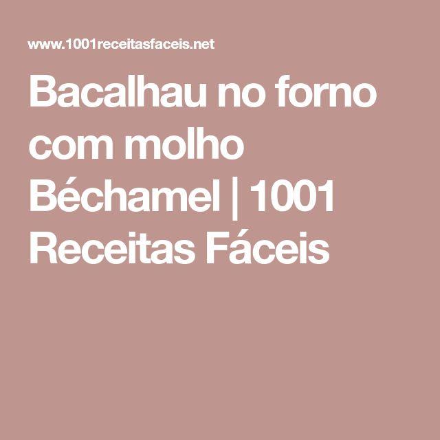 Bacalhau no forno com molho Béchamel | 1001 Receitas Fáceis