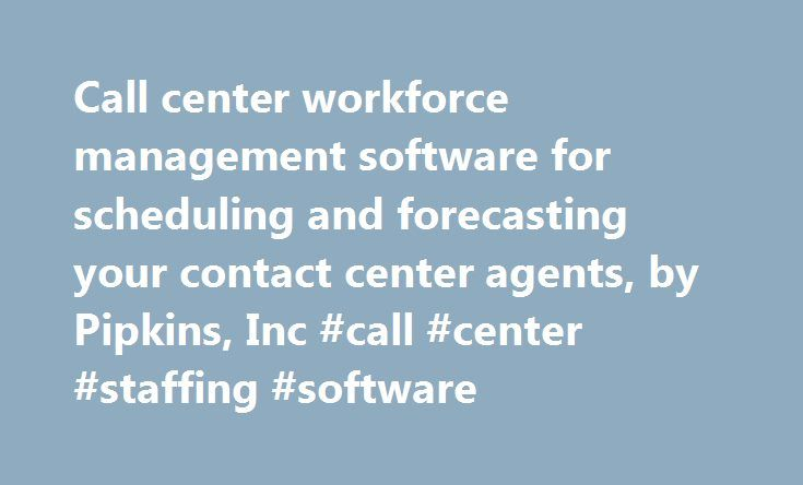 Call center workforce management software for scheduling and forecasting your contact center agents, by Pipkins, Inc #call #center #staffing #software http://las-vegas.remmont.com/call-center-workforce-management-software-for-scheduling-and-forecasting-your-contact-center-agents-by-pipkins-inc-call-center-staffing-software/  # Welcome to WorkforceScheduling.com. Developed by Pipkins, Inc.. WorkforceScheduling.com is a hosted, low cost. subscription-based, solution for managing your call…