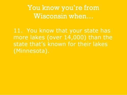 You know you're from Wisconsin when...