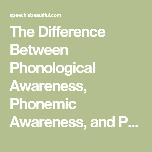 The Difference Between Phonological Awareness, Phonemic Awareness, and Phonics - Speech is Beautiful