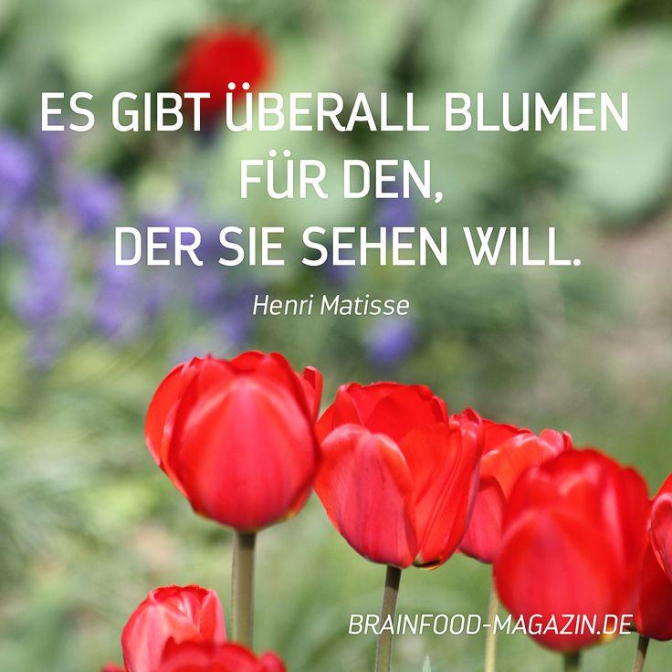 Es gibt überall Blumen für den, der sie sehen will. Henri Matisse  #Zitate #Motivation #Freude