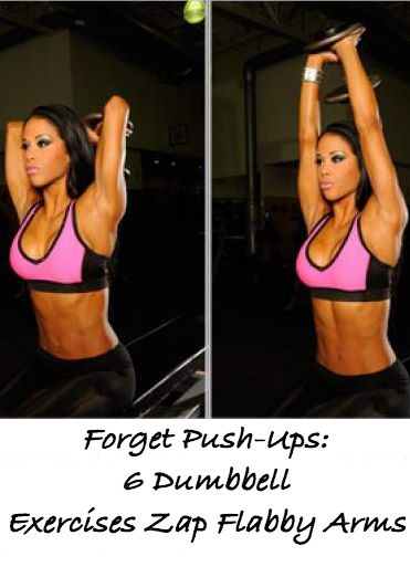 Forget Push-Ups: 6 Dumbbell Exercises Zap Flabby Arms  Ladies, our arms need extra exercise to keep them toned and buff, and we need to work at it to see results. Get rid of the dingle-dangle now!