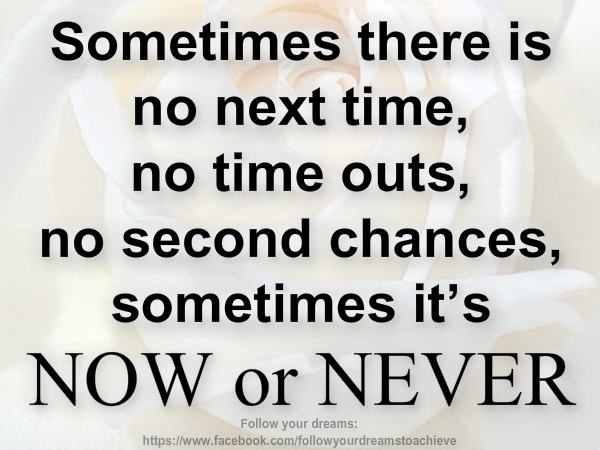 Now or Never: Life Quotes, Sayingsquot Pt5, Wisdom, Second Chances, 01 Lifecommun, Motivation Words, Holidays Quotes, Awesome Things, Inspiration Quotes