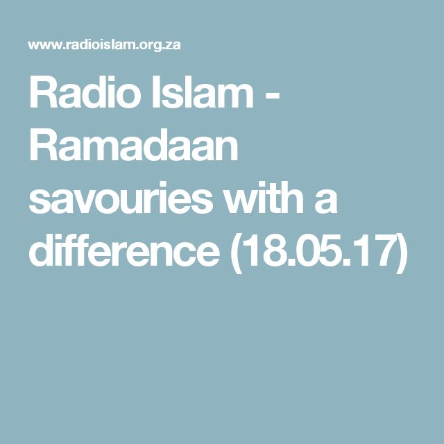 Radio Islam - Ramadaan savouries with a difference (18.05.17)