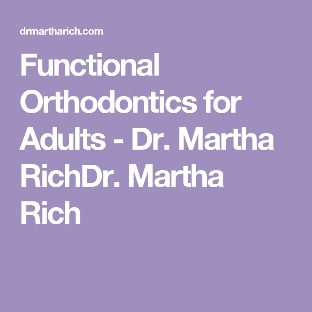 Functional Orthodontics for Adults - Dr. Martha RichDr. Martha Rich