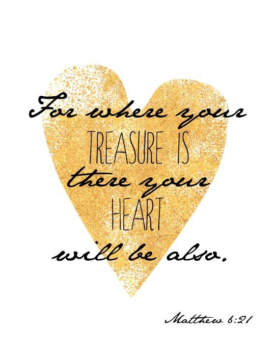 "Printable Pretty: Matthew 6:21 ""For where your treasure is, there your heart will be, also."""