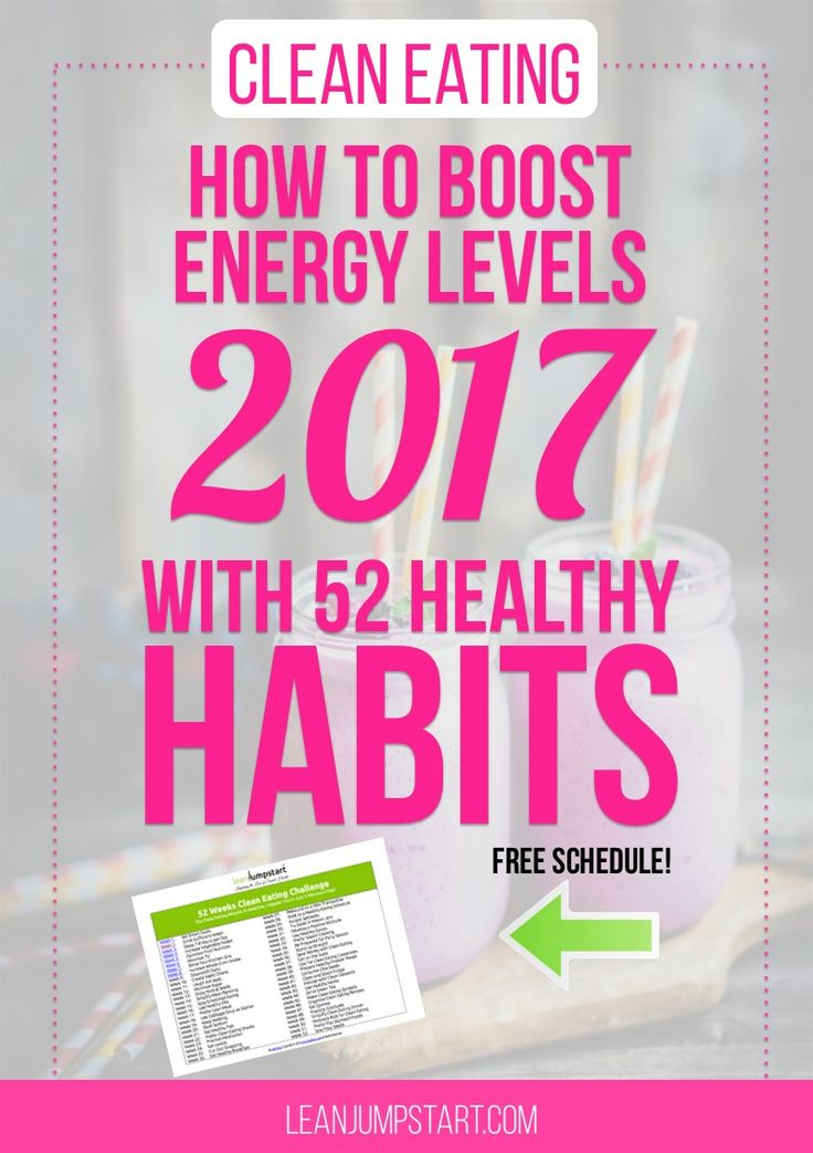 how to boost energy levels in 2017 with 52 clean eating habits